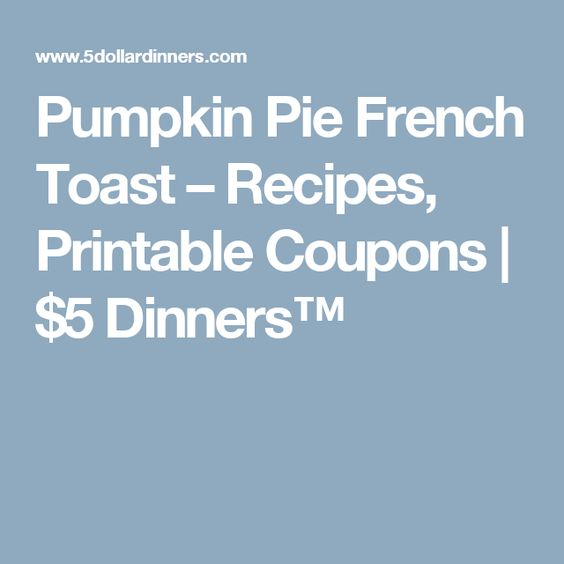 Pumpkin Pie French Toast – Recipes, Printable Coupons | $5 Dinners™