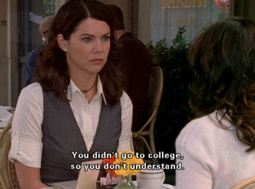 "Gilmore Girls -- ""You didn't go to college."" Rory, how could you :("