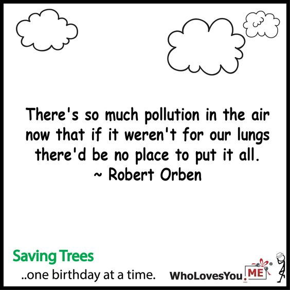 Theres so much pollution in the air now that if ... http://WhoLovesYou.ME #gigeo #birthday #ecofriendly #startup