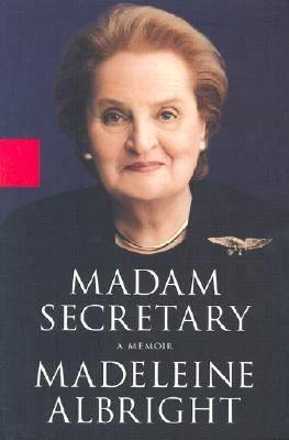 Madam Secretary : A Memoir by Madeleine Albright. http://libcat.bentley.edu/record=b1107998~S0