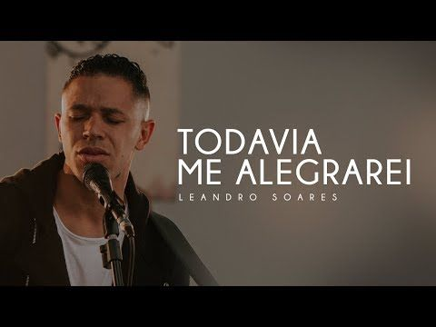 Leandro Soares Todavia Me Alegrarei Clipe Oficial Youtube
