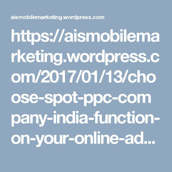 https://aismobilemarketing.wordpress.com/2017/01/13/choose-spot-ppc-company-india-function-on-your-online-ad-campaigns/