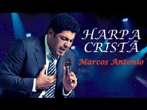 Harpa Crista Na Voz De Marcos Antonio Harpa Crista Musicas