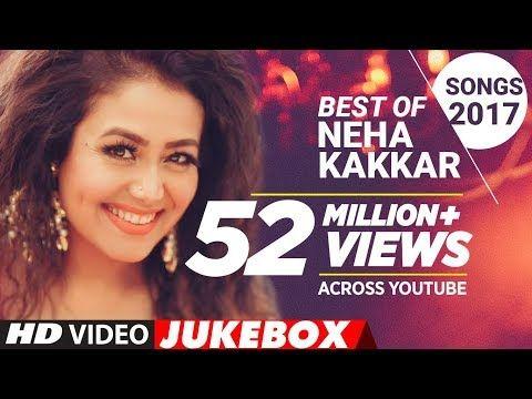 Best Of Neha Kakkar Songs 2017 New Hindi Songs Hindi Songs 2017 Neha Kakkar Songs Jukebox 2017 Youtube New Hindi Songs Hindi Old Songs Love Songs Hindi