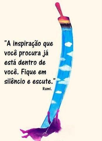 """""""A inspiração que você procura já está dentro de você. Fique em silêncio e escute."""" Rumi:"""
