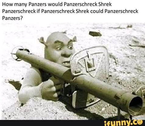 How Many Panzers Would Panzerschreck Shrek Panlerschreck If Panzerschreck Shrek Could Panzerschreck Pznlers Ifunny Funny Memes History Memes Funny Animal Memes