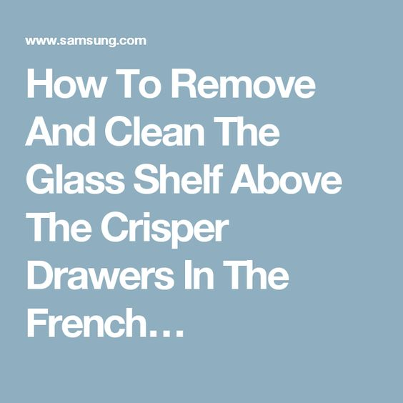 How To Remove And Clean The Glass Shelf Above The Crisper Drawers In The French…