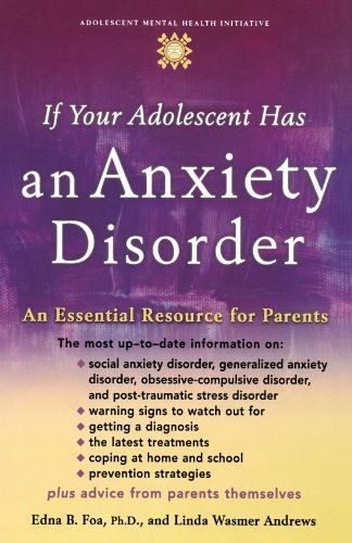 Amazon.com: If Your Adolescent Has an Anxiety Disorder: An Essential Resource for Parents Initiative: