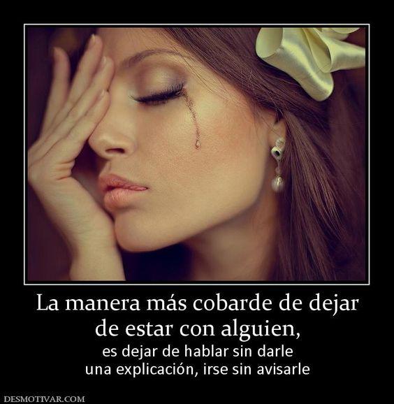 La+manera+más+cobarde+de+dejar+de+estar+con+alguien,+es+dejar+de+hablar+sin+darle+una+explicación,+irse+sin+avisarle