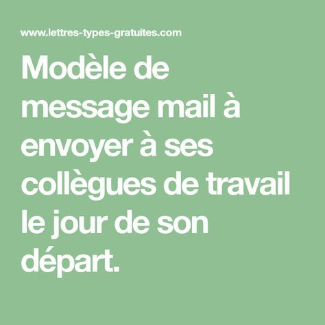 Modele De Message Mail A Envoyer A Ses Collegues De Travail Le Jour De Son Depart Message De Depart Message D Adieu Citation Depart Collegue