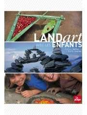 Land art avec les enfants de Kathrin Lacher et Andreas Güthier — 24,95€ — Éditions La Plage