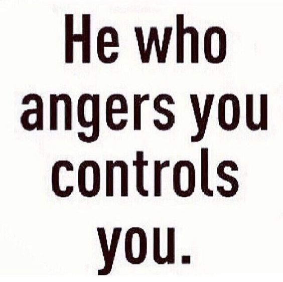 He who angers you controls you.