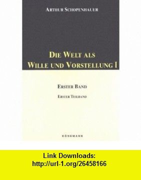Die Welt als Wille und Vorstellung I Erster Band Erster Teilband (German Edition) (9783895082641) Arthur Schopenhauer , ISBN-10: 3895082643  , ISBN-13: 978-3895082641 ,  , tutorials , pdf , ebook , torrent , downloads , rapidshare , filesonic , hotfile , megaupload , fileserve