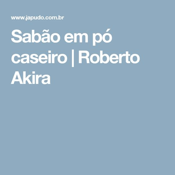 Sabão em pó caseiro   Roberto Akira