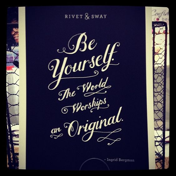 Be yourself! Photo by rivetandsway