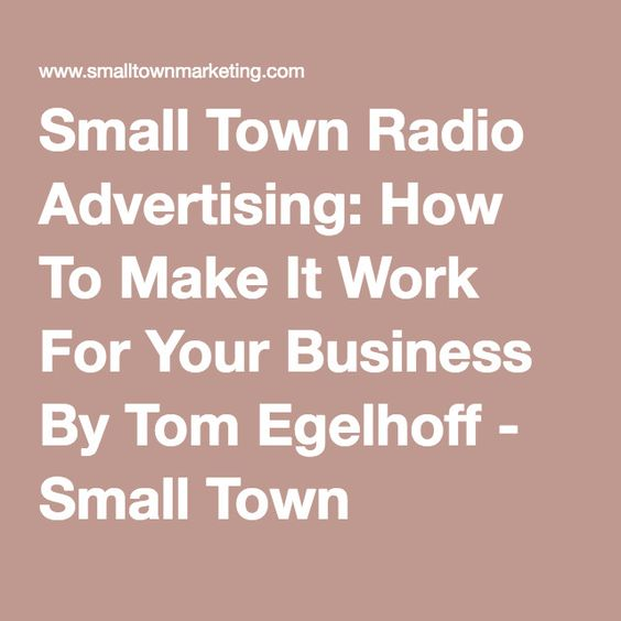Small Town Radio Advertising: How To Make It Work For Your Business By Tom Egelhoff - Small Town Marketing