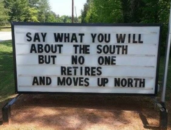 Say what you will about the south, but no one retires and moves up north!: