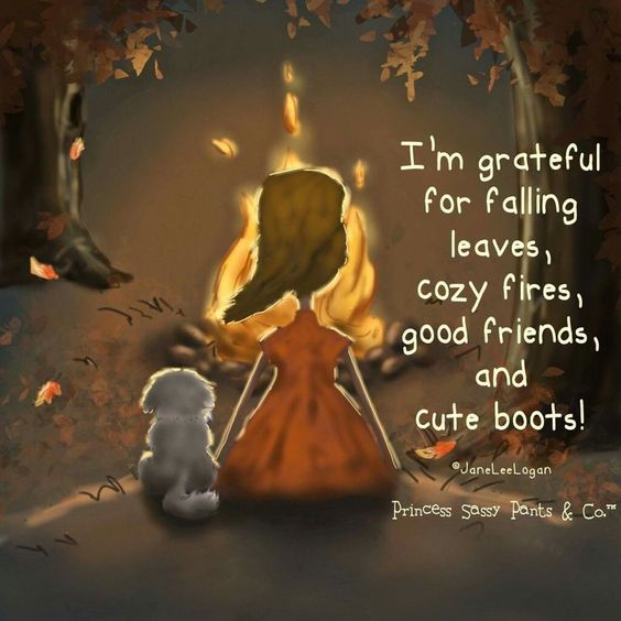 I'm grateful for falling leaves, cozy fires, good friends...