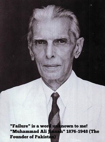"""""""Failure"""" is a word unknown to me (Muhammad Ali Jinnah)  (25-December) Happy Birth-Anniversary of """"Muhammad Ali Jinnah"""" - the Founder of Pakistan - popularly revered as """"Quaid-e-Azam""""  (Born in """"Jhirk"""" Thatto, Sindh - Jinnah who spoke Sindhi, Kutchi and Gujrati - All his life, he struggled to achieve a separate homeland for the Muslims of (then) united """"India"""")"""
