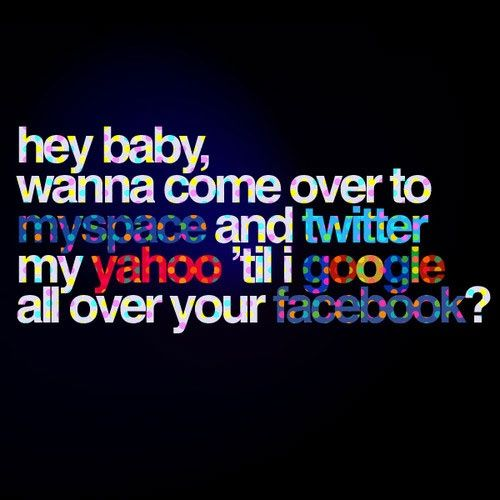 Wonderful Hey Baby, Wanna Come To Myspace And Twitter My Yahoo U0027til I Google All Over  Your Facebook | Funny Quotes, Wallpaper And Walls Amazing Pictures