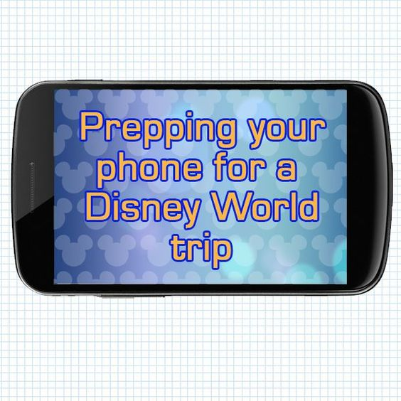 How to prepare your phone for your Disney World trip