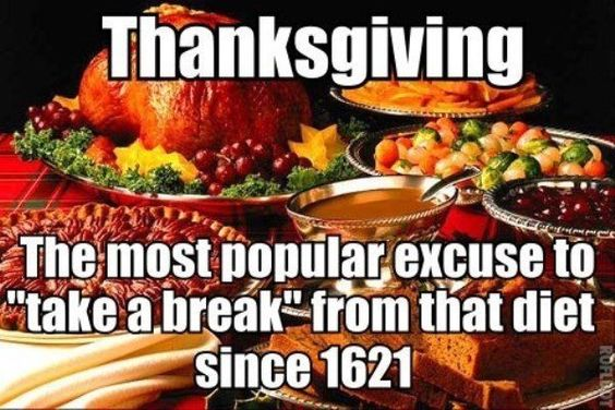 "Thanksgiving, The Most Popular Excuse To ""Take A Break"" From That Diet Since 1621 thanksgiving thanksgiving pictures thanksgiving quotes thanksgiving humor funny thanksgiving quotes thanksgiving image quotes thanksgiving 2015 quotes thanksgiving quotes and sayings funny holiday quotes for thanksgiving"