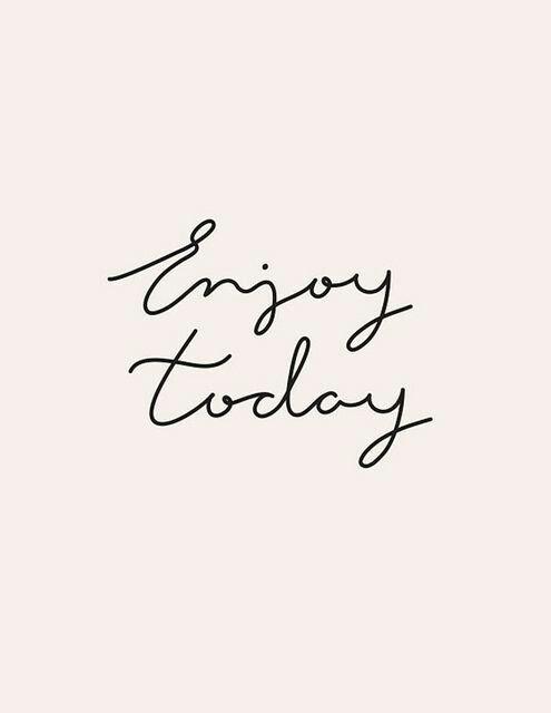 Enjoy today