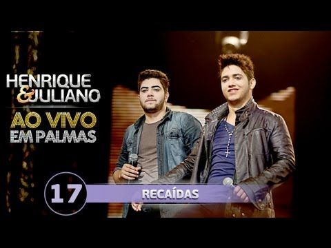 ▶ Recaídas - Henrique e Juliano - DVD Ao vivo em Palmas - YouTube