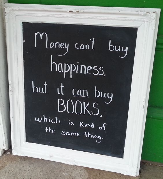 Money can't buy buy happiness, but it can buy books, which is kind of the same thing.  May 2014: