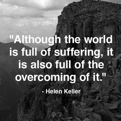 ♡Hellen Keller? It's a Hellen Keller quote, she can't talk, see, or hear, how did she say that?