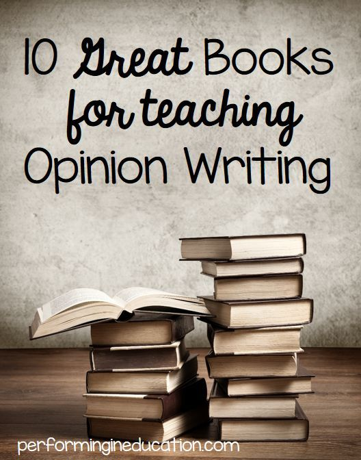 10 Mentor Texts for Teaching Opinion Writing (Common Core)