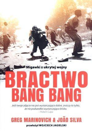 """Greg Marinovich & João Silva, """"Bractwo Bang Bang. Migawki z ukrytej wojny"""", przeł. Wojciech Jagielski, Sine Qua Non, Kraków 2012."""