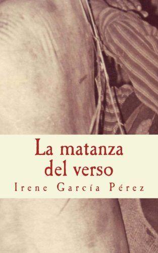 La matanza del verso: El cerdo y la tinta; El despiece y las palabras; La zorza y la rima; El matarife y las hojas de Irene García Pérez https://www.amazon.es/dp/1530705037/ref=cm_sw_r_pi_dp_dhr9wb0E9DAY0