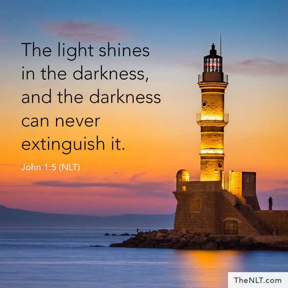 """The light shines in the darkness, and the darkness can never extinguish it."" John 1:5, NLT #ReadTheNLT #Light #ShineInTheDarkness #DarknessCanNeverExtinguishIt #LightOfOurLife #LightOfTheWorld"