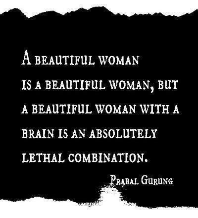 a beautiful woman with a brain is an absolutely lethal combination