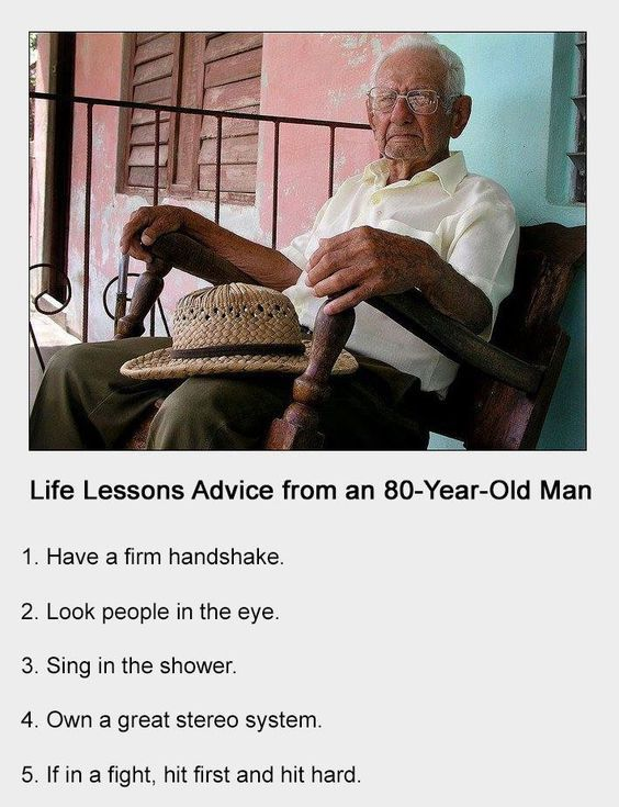 Life Lessons From An 80 Year Old Man With Age Comes Great Wisdom Old Man Quotes Life Lessons Wise Man Quotes