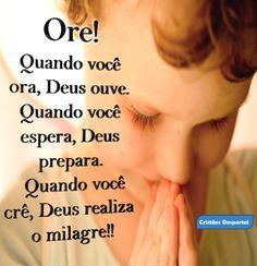 Ore! Quando você ora, Deus ouve. Quando você espera, Deus prepara