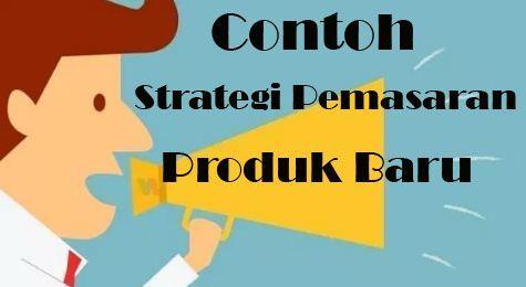 Contoh Strategi Pemasaran Produk Baru Strategi Pemasaran Pemasaran Produk