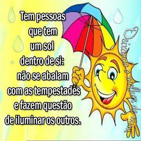 Tem pessoas que tem um sol dentro de si: Não se abalam com as tempestades e fazem questão de iluminar os outros