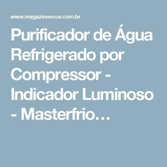 Purificador de Água Refrigerado por Compressor - Indicador Luminoso - Masterfrio…