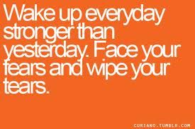 face your fears and wipe your tears