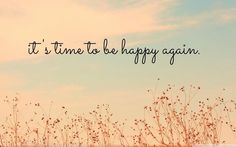 It's time to be happy again...