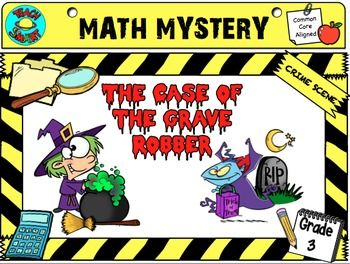 Halloween Math Mystery- The Case of the Grave Robber Grade 3  Cover common core standards: Wicked Word problems (3.OA.A.3)  Menacing Multiplication (3.OA.7)  Rotten rectangles (3.MD.7)