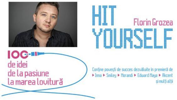Recenzie carte: Hit Yourself, de Florin Grozea. Sau cum sa ajungi de la pasiune la marea lovitura in industria muzicala.