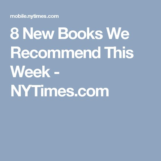 8 New Books We Recommend This Week - NYTimes.com