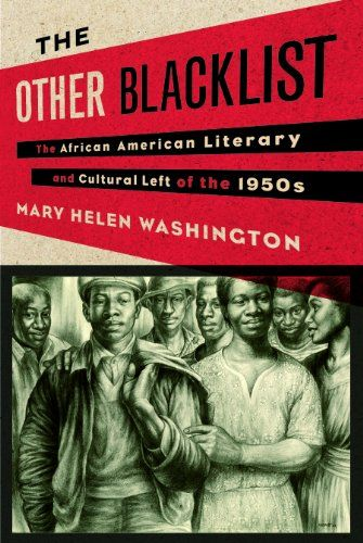 The Other Blacklist: The African American Literary and Cultural Left of the 1950s by Mary Helen Washington http://www.amazon.com/dp/B00J1K2FC6/ref=cm_sw_r_pi_dp_OHKfxb0DXW7YG