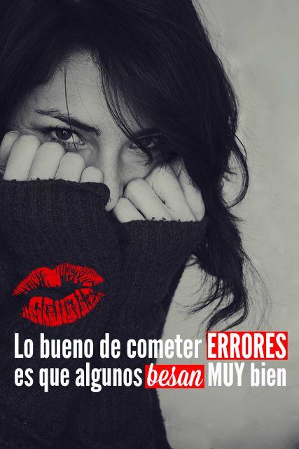 #Frases Lo bueno de cometer #errores es que algunos #besan muy bien...: