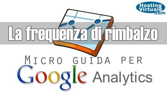 """Micro guida per Google Analytics: la frequenza di rimbalzo L'idea più diffusa è che debba essere ridotta: considerando che viene definita come la percentuale di visite che non vanno oltre la pagina iniziale prima di uscire da un sito, è chiaro che a noi interessa fare in modo che questi visitatori """"occasionali"""" siano il numero più basso possibile. http://www.hostingvirtuale.com/blog/micro-guida-per-google-analytics-la-frequenza-di-rimbalzo-4946.html"""