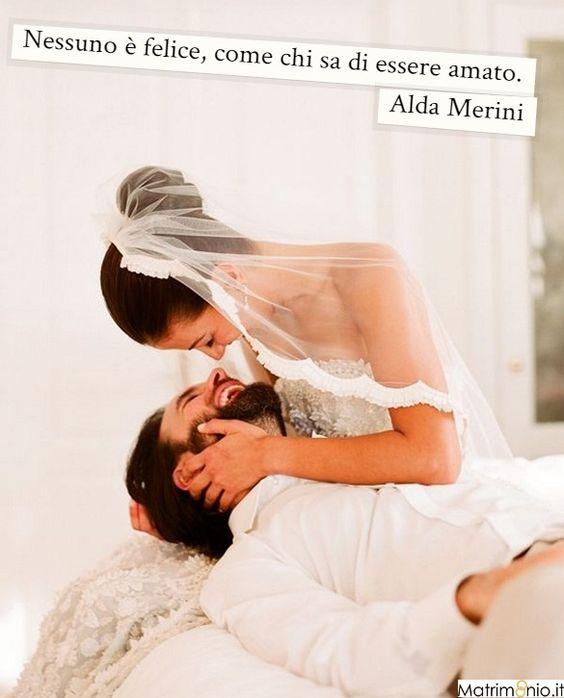 """Matrimonio.it   """"Nessuno è felice, come chi sa di esser amato."""" Alda Merini"""