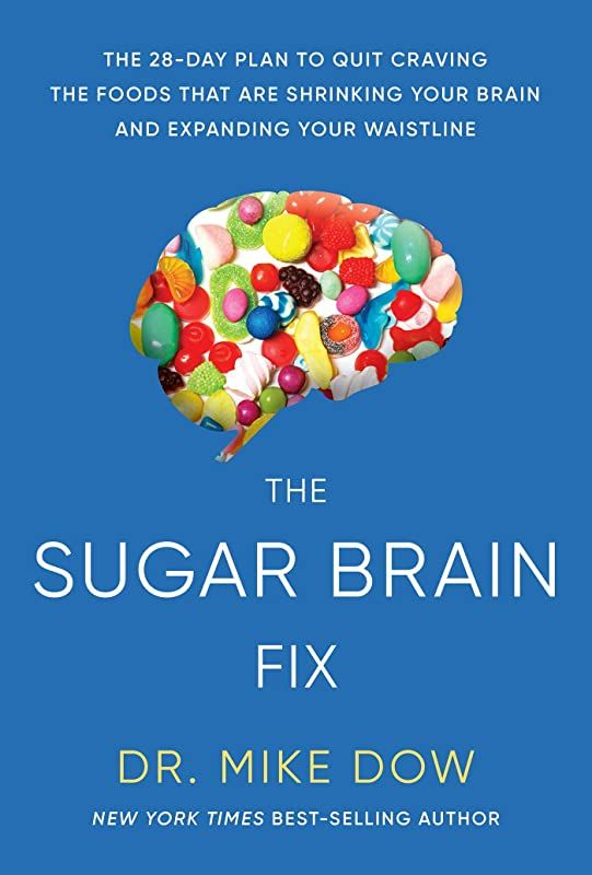 Free Download Sugar Brain Fix The 28 Day Plan To Quit Craving The Foods That Are Shrinking Your Bra Mike Dow Healthy Brain Dr Mike